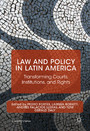 Law and Policy in Latin America - Transforming Courts, Institutions, and Rights