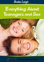 Everything About Teenagers and Sex