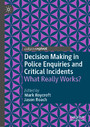 Decision Making in Police Enquiries and Critical Incidents - What Really Works?