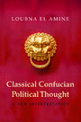 Classical Confucian Political Thought - A New Interpretation
