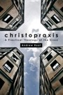 Christopraxis - A Practical Theology of the Cross