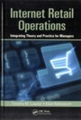 Internet Retail Operations - Integrating Theory and Practice for Managers