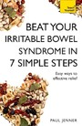 Beat Your Irritable Bowel Syndrome (IBS) in 7 Simple Steps - Practical ways to approach, manage and beat your IBS problem