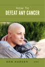 How To Defeat Any Cancer