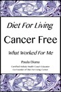Diet for Living Cancer Free - What Worked for Me