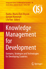 Knowledge Management for Development - Domains, Strategies and Technologies for Developing Countries