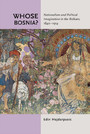 Whose Bosnia? - Nationalism and Political Imagination in the Balkans, 1840-1914