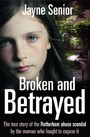 Broken and Betrayed - The true story of the Rotherham abuse scandal by the woman who fought to expose it