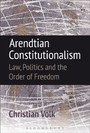 Arendtian Constitutionalism - Law, Politics and the Order of Freedom