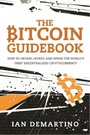 Bitcoin Guidebook - How to Obtain, Invest, and Spend the World's First Decentralized Cryptocurrency