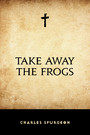 Take Away the Frogs