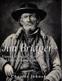 Jim Bridger: Founder of Bridger, Wyoming and Famous Indian Fighter