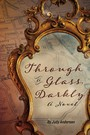 Through a Glass, Darkly - A Novel