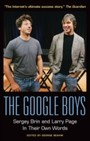 Google Boys: Sergey Brin and Larry Page In Their Own Words