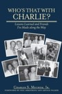 Who's That With Charlie? - Lessons Learned and Friends I've Made Along the Way