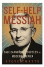 Self-help Messiah - Dale Carnegie and Success in Modern America