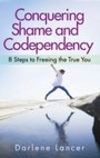 Conquering Shame and Codependency - 8 Steps to Freeing the True You