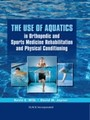 Use of Aquatics in Orthopedics and Sports Medicine Rehabilitation and Physical Conditioning