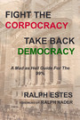 Fight the Corpocracy, Take Back Democracy - A Mad As Hell Guide for the 99%