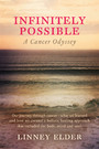 Infinitely Possible - A Cancer Odyssey - Our journey through cancer - what we learned and how we created a holistic healing approach that included the body, mind and soul.