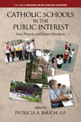 Catholic Schools in the Public Interest - Past, Present, and Future Directions