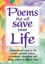 Poems that wil Save Your Life - Inspirational Verse by the World's Greatest Writers to Motivate, Strengthen and Bring Comfort in Difficult Times