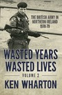 Wasted Years, Wasted Lives Volume 2 - The British Army in Northern Ireland 1978-79