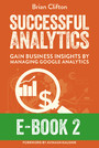 Successful Analytics ebook 2 - Gain Business Insights By Managing Google Analytics