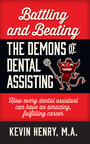 Battling and Beating the Demons of Dental Assisting - How Every Dental Assistant Can Have an Amazing, Fulfilling Career