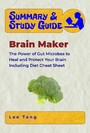 Summary & Study Guide - Brain Maker - The Power of Gut Microbes to Heal and Protect Your Brain-Including Diet Cheat Sheet