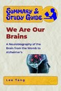 Summary & Study Guide - We Are Our Brains - A Neurobiography of the Brain from the Womb to Alzheimer's