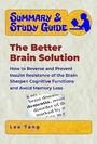 Summary & Study Guide - The Better Brain Solution - How to Reverse and Prevent Insulin Resistance of the Brain, Sharpen Cognitive Functions, and Avoid Memory Loss
