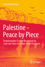 Palestine - Peace by Piece - Transformative Conflict Resolution for Land and Trans-boundary Water Resources
