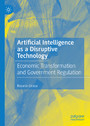 Artificial Intelligence as a Disruptive Technology - Economic Transformation and Government Regulation