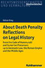 About Death Penalty. Reflections on Legal History - From the Code of Hammurabi and Sumerian Precursors up to Gemanic Law, the Roman Empire and the Middle Ages