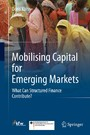 Mobilising Capital for Emerging Markets - What Can Structured Finance Contribute?