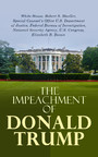 The Impeachment of Donald Trump - The Trump Ukraine Impeachment Inquiry Report, The Mueller Report, Crucial Documents & Transcripts