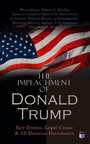 The Impeachment of President Trump: Key Events, Legal Cause & All Decisive Documents - The House of Representatives Impeachment Report, the Response of the Republicans & Other Documents