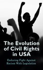 The Evolution of Civil Rights in USA: Enduring Fight Against Racism With Legislation - Civil Rights Law and Supreme Court Decisions Involving Race Discrimination - A Comprehensive Law Collection