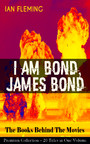 I AM BOND, JAMES BOND - The Books Behind The Movies: Premium Collection - 20 Titles in One Volume - The Spectre Trilogy, Casino Royale, Diamonds Are Forever, Quantum of Solace and many more