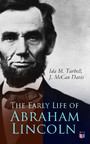 The Early Life of Abraham Lincoln - Illustrated Edition Containing Numerous Documents and Reminiscences of Lincoln's Early Friends