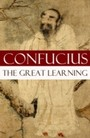 Great Learning (A short Confucian text + Commentary by Tsang)