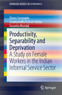 Productivity, Separability and Deprivation - A Study on Female Workers in the Indian Informal Service Sector