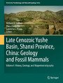 Late Cenozoic Yushe Basin, Shanxi Province, China: Geology and Fossil Mammals - Volume I:History, Geology, and Magnetostratigraphy
