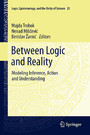 Between Logic and Reality - Modeling Inference, Action and Understanding