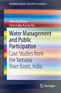 Water Management and Public Participation - Case Studies from the Yamuna River Basin, India