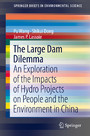 The Large Dam Dilemma - An Exploration of the Impacts of Hydro Projects on People and the Environment in China