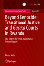 Beyond Genocide: Transitional Justice and Gacaca Courts in Rwanda - The Search for Truth, Justice and Reconciliation