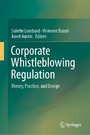 Corporate Whistleblowing Regulation - Theory, Practice, and Design