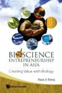 Bioscience Entrepreneurship In Asia - Creating Value With Biology